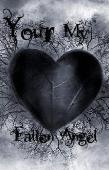 Your my Fallen angel