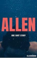 Allen (One Shot) by ellieshaaaa