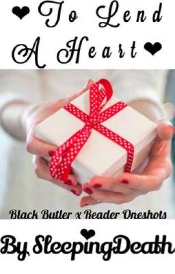 To Lend a Heart~ (Black Butler x Reader Oneshots) - §Lauren