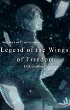 Legend of The Wings of Freedom (Levi x Reader) by LRHeartfilia
