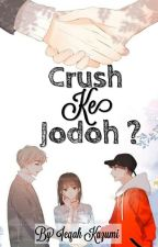 Crush Ke Jodoh ?  by IeqahKazumi