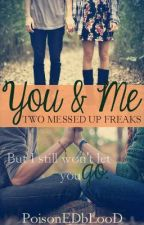 You And Me, Two Messed Up Freaks by PoisonEDbLooD