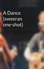 A Dance (sweeran one-shot) by alexaaswiftie13