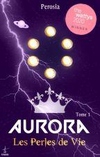 Aurora - Tome 1 : Les Perles de Vie by perosiav