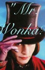 """Mr.Wonka?"" (A Willy Wonka Oneshot/ FanFic) by itsgottabhazza"