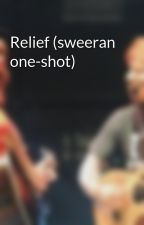 Relief (sweeran one-shot) by alexaaswiftie13