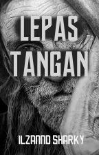 LEPAS TANGAN by IlzannoSharky