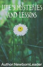 Life's mysteries and lessons by NewbornLeader
