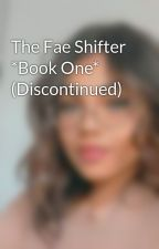 The Fae Shifter *Book One* (Discontinued) by Forever27