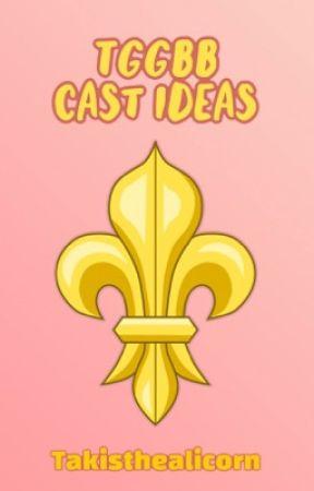 TGGBB Cast Ideas by Takisthealicorn