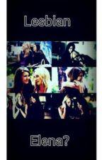 Lesbian Elena? by karlababyyy