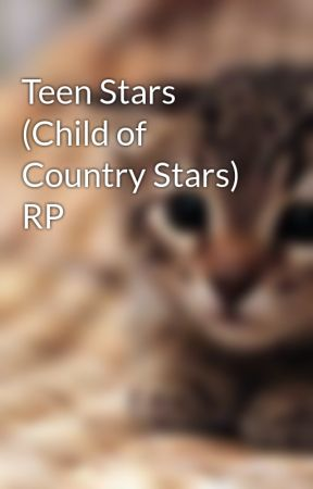 Teen Stars (Child of Country Stars) RP by Gryffindorgurl246