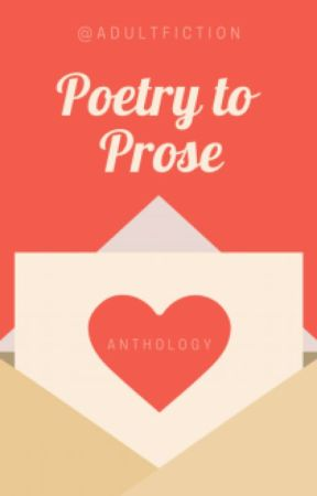 The Poetry to Prose Anthology by WattpadMilitaryFiction