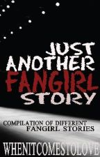 Just Another Fangirl Story by whenitcomestolove