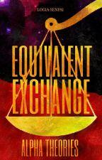 Alpha Theories: Equivalent Exchange by Logia-senpai