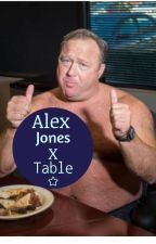 Alex Jones x Table by zaxlucas