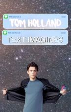 Tom Holland ☁️ Text Imagines  by Holland_Hoarder