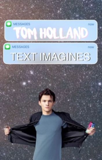 Tom Holland ☁️ Text Imagines