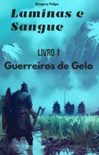 Lâminas e Sangue: Guerreiros de Gelo. by Gregory_Felipe
