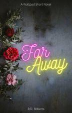 Far Away (Short Story) by Writer389