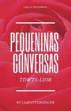 Pequeninas Conversas - TDWTS - LIOR by LiaPotterSinger
