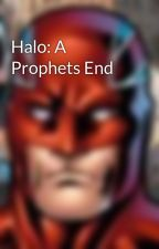 Halo: A Prophets End by FraserSlack