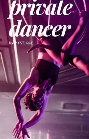Private Dancer by : Mystique  (R-18 story) COMPLETED by mystiqueredroom