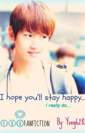 I hope you'll stay happy... (EXO Fanfic) by yong6282