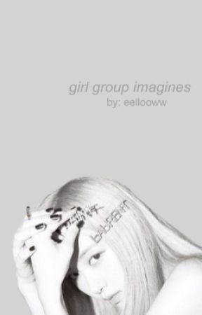 ♡ girl group imagines ♡ by eellooww