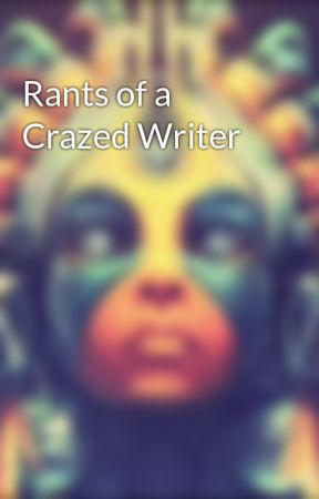 Rants of a Crazed Writer by SimpleTelly