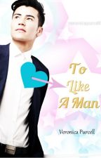 To Like A Man by VeronicaPurcell3