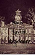 Dark Haven Academy by xCookiexRaiderx