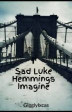Sad Luke Hemmings Imagine by Gigglylxcas
