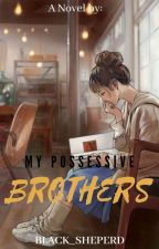 My Possessive Brother's (On going) by tamlucena17