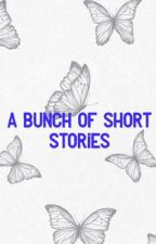 A bunch of short stories by LML4life