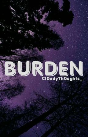 Burden by Cl0udyTh0ughts_