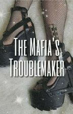 The Mafias Troublemaker by Anxietycrybaby22