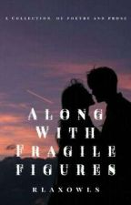 Along With Fragile Figures (Poetry and Prose) by rlaxowls