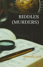 RIDDLES (MURDERS) by pwendly_pink