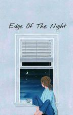 Edge Of The Night by YenAgatha_07