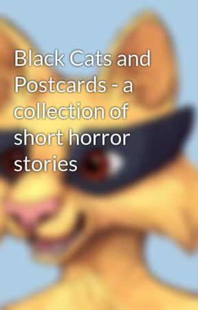 Black Cats and Postcards - a collection of short horror stories by PurpleIllusn