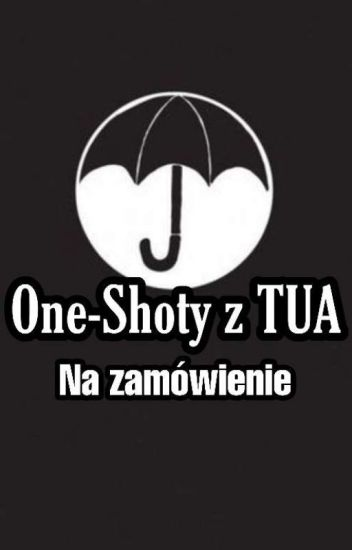 One-Shoty z TUA *na zamówienie*