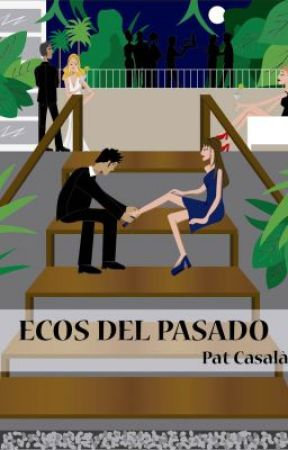 Ecos del Pasado (primeros capítulos) by PatCasalaAlbacete