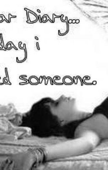 Dear Diary...Today i killed someone.