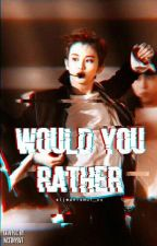 Would You Rather? // NCT • WayV by sijeunismut_xx