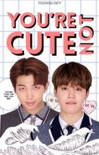 You're Not Cute | minjoon by electricalien