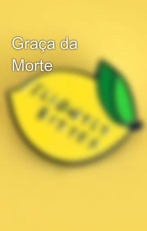 Graça da Morte by ReyllaC