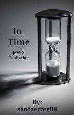In Time a JeMik fan fic by sandaedate88