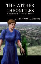 The Wither Chronicles by GeoffreyPorter