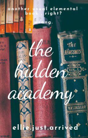 The Hidden Academy (UNDERGOING HEAVY REVISEMENT) by elliejustarrived